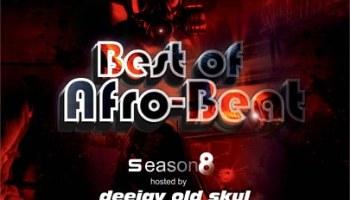MIXTAPE: Best Afro Beats Season 8 By Dj Old Skul