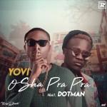 MUSIC: Yovi ft. Dotman – Osha Pra Pra (Remix)