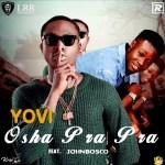 MUSIC: Yovi Ft Johnbosco – Osha Pra Pra Remix (Prod. By @KrizBeatz_) @officialyovi @JohnboscoMusic