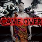 Music: Lukutafa – Game Over (Pro. by Eddie Gee Tango)