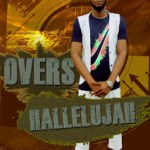 MUSIC: Overs – 'Hallelujah' (Prod. By Dave)