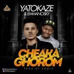 MUSIC: Yatokaze ft Emmanosky – Cheaka Ghorom