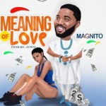 MUSIC: Magnito – Meaning Of Love