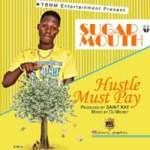 MUSIC: Sugar Mouth – Huslte Must Pay