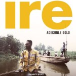 """COMPETITION: Adekunle Gold Presents the """"Ire Story"""" Contest [SEE DETAILS HERE]"""