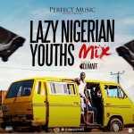 MIXTAPE: DJ Maff – Lazy Nigerian Youths Mix