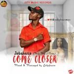 MUSIC: Johnbosco – Come Closer (@NickiMinaj Cover) Prod. by @JohnboscoMusic Cc @CityMusicRecord