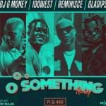 MUSIC: DJ G-Money Ft. Idowest X Reminisce X Oladips – Oo Something (Remix FI SI 440)