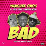 MUSIC: Yungzee Onos Ft VVIP Zeal X Taurushood – BAD (Prod by Master Garzy)