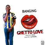MUSIC: Banging – Ghetto Love
