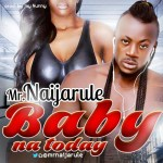 MUSIC: Mr. Naijarule – Baby Na Today