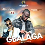MUSIC: Max Spaxx – Gbalaga ft. F2