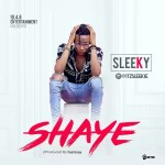 MUSIC: Sleeky – Shaye (Prod. by Fashizey)
