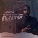 MUSIC: Vehnom – King Of My City (Prod By Geezbeats)