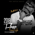 MUSIC: Meeky — 2018 Flowz Freestyle (Prod by LiquidMix)