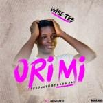 MUSIC: WiseTee – Ori Mi (Prod. by Baba Jay)