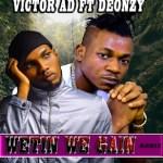 MUSIC: Victor Ad ft Deonzy – Wetin we gain (Remix)