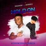 MUSIC: Emason Ft Modell – Hold Up