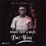 "MUSIC: Prince Eddy – ""Don't Worry"" x Miles"