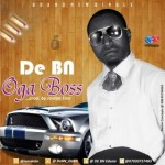 MUSIC: De BN – Oga Boss