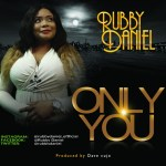 GOSPEL MUSIC: RUBBY DANIEL _ ONLY YOU @RUBBISDANIEL