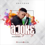 MUSIC: Arcydan – Ajoke (Prod by GP Xplosive Beatz)