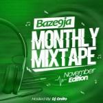 MIXTAPE: Baze9ja Ft. Dj Onito: Baze9ja Monthly Mixtape(November Edition)