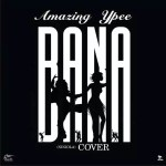 MUSIC: AMAZING YPEE – NINIOLA_BANA (COVER)