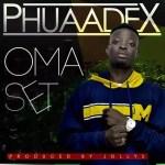 MUSIC: PHUAADEX – OMA SET