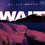 MUSIC: Maleek Berry – Wait