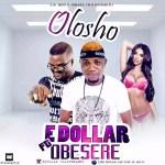 [Audio + Video] E. dollar ft. Obesere – Olosho
