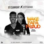 MUSIC: St Current Ft Hypemama – Make Papa Proud ( Prod. Acebors)