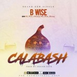 MUSIC: B Wise – Calabash (Prod. by Senior Dave)
