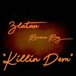 MUSIC: Burna Boy x Zlatan – Killin' Dem