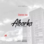 MUSIC: Davixx Jay – Albarka (Prod.by Geezbeat)