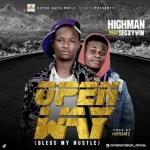 """MUSIC: Highman – Open Way """"Bless My Hustle"""" Featuring Segxywin (M&M By Hotbeatz)"""