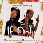 MUSIC: Arewa ft Teeguy – If Only