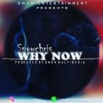 MUSIC: Snowchris – Why Now