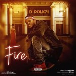 MUSIC: D Policy – Fire (Produced by Kenzeal)