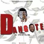 MIXTAPE: Dj Vickyslim – Dangote Mix @djvickyslim