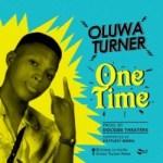 MUSIC: Oluwa Turner – One Time