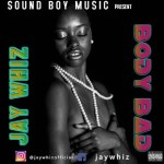 MUSIC: Jaywhiz – Body Bad (Mixed by Dy Crux)