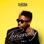 MUSIC: DJ Ecool – Personally (Prod. Speroach Beatz)