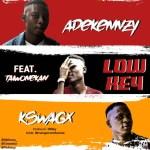 MUSIC: Adekennzy Ft Taiwonekan X Kswagx – Low Key