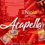 MUSIC: Eniola – Acapella