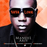 MUSIC: Manuel Ariy – Baba Loke