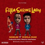 MUSIC: Segelee Ft Wizola – Fella Shrine Baby (Mixed. Yung Famous)
