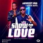 MUSIC: Airwizzy Pro – Show me love Ft Sadeek Mafia