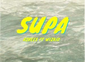 Photo of Download Music Mp3:- R2Bees Ft Wizkid – Supa