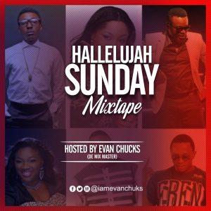 [Nigeria Gospel Mixtape] Evan Chuks - Halleluyah Sunday Mix